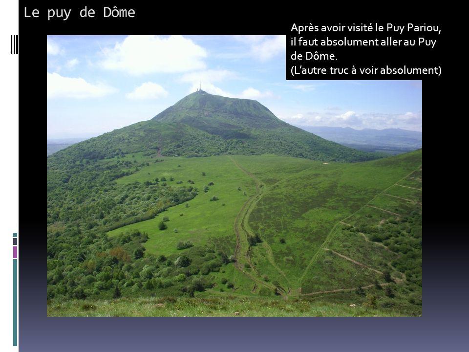 Le puy de Dôme Après avoir visité le Puy Pariou, il faut absolument aller au Puy de Dôme. (L'autre truc à voir absolument)