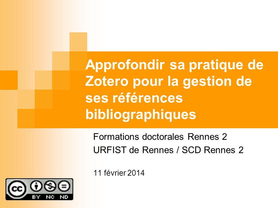 Approfondir sa pratique de Zotero pour la gestion de ses références bibliographiques Formations doctorales Rennes 2 URFIST de Rennes / SCD Rennes 2 11