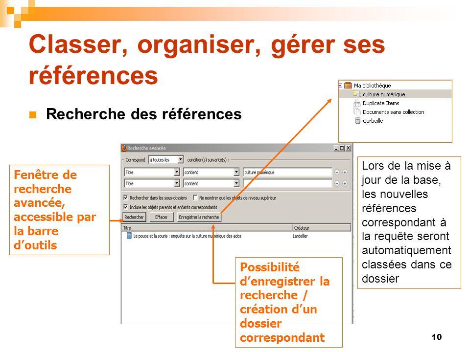 10 Classer, organiser, gérer ses références  Recherche des références Fenêtre de recherche avancée, accessible par la barre d'outils Possibilité d'en