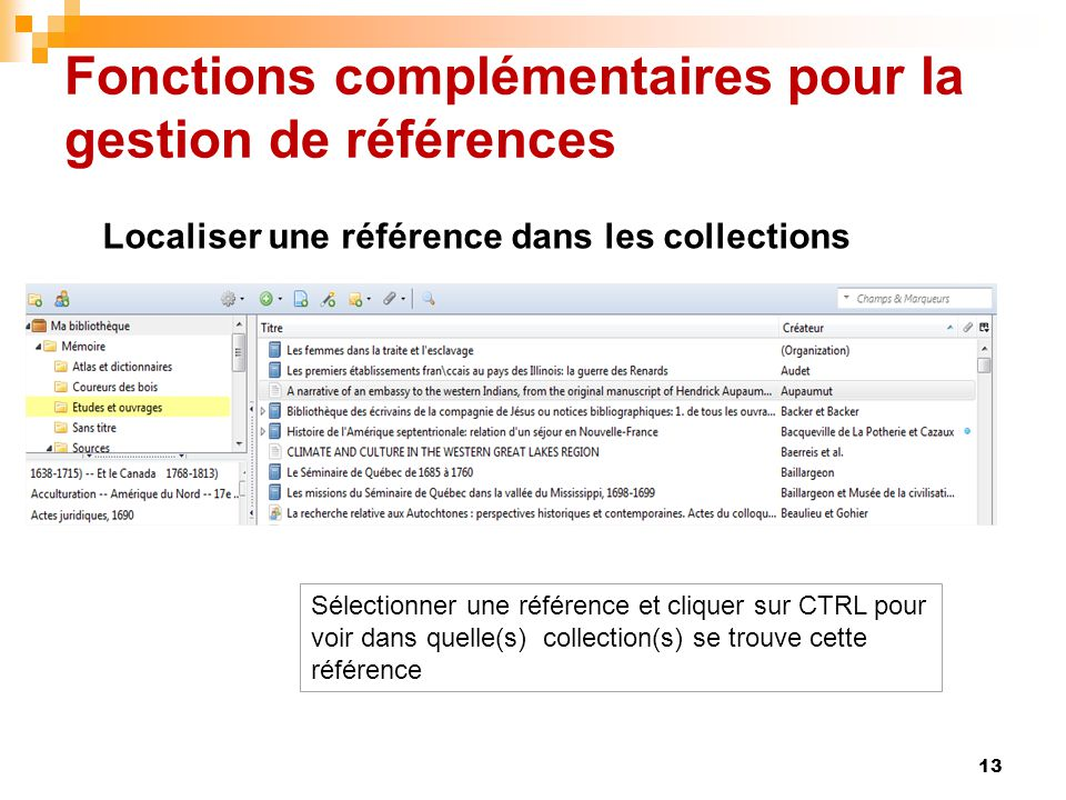 Fonctions complémentaires pour la gestion de références 13 Sélectionner une référence et cliquer sur CTRL pour voir dans quelle(s) collection(s) se tr