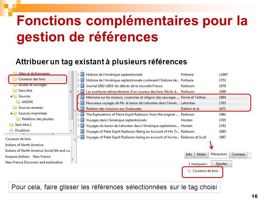 Fonctions complémentaires pour la gestion de références 16 Attribuer un tag existant à plusieurs références Pour cela, faire glisser les références sé