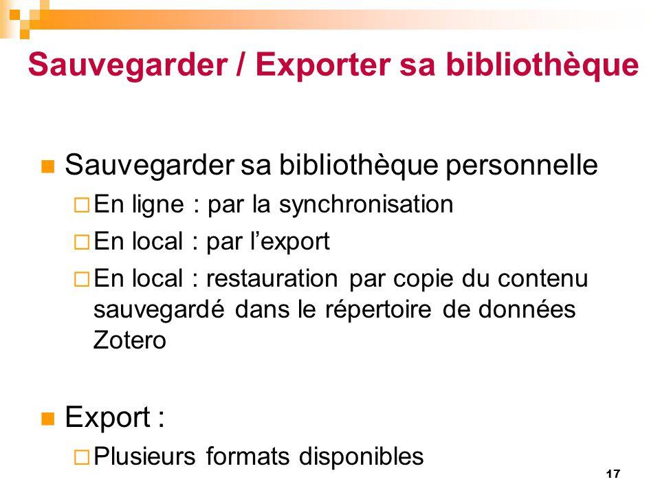 Sauvegarder / Exporter sa bibliothèque  Sauvegarder sa bibliothèque personnelle  En ligne : par la synchronisation  En local : par l'export  En lo