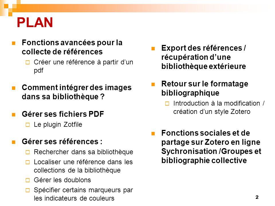 PLAN  Fonctions avancées pour la collecte de références  Créer une référence à partir d'un pdf  Comment intégrer des images dans sa bibliothèque ?