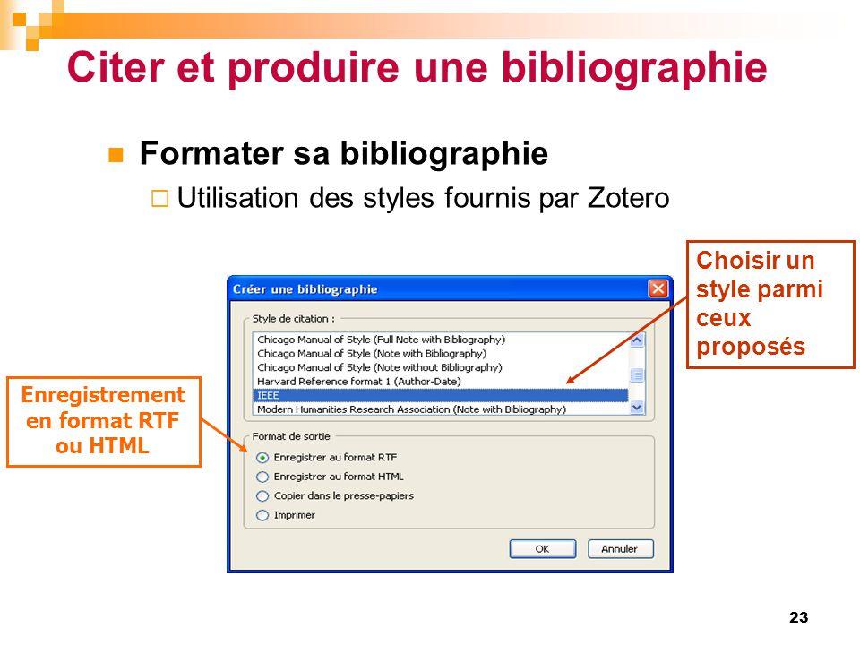 Citer et produire une bibliographie  Formater sa bibliographie  Utilisation des styles fournis par Zotero Enregistrement en format RTF ou HTML Chois