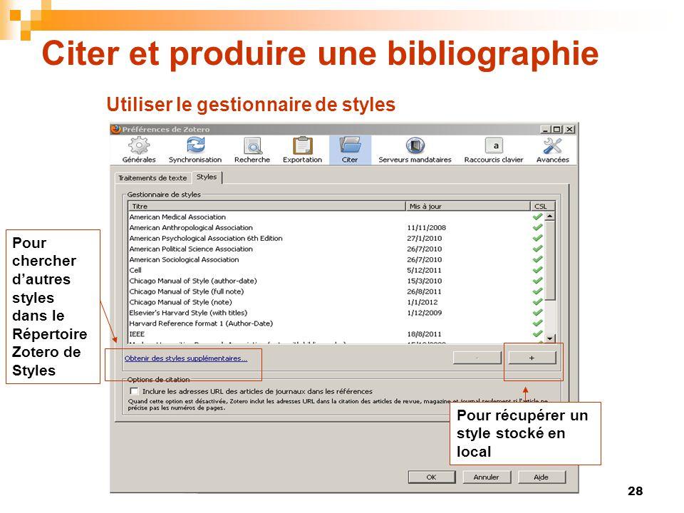 28 Citer et produire une bibliographie Pour chercher d'autres styles dans le Répertoire Zotero de Styles Pour récupérer un style stocké en local Utili