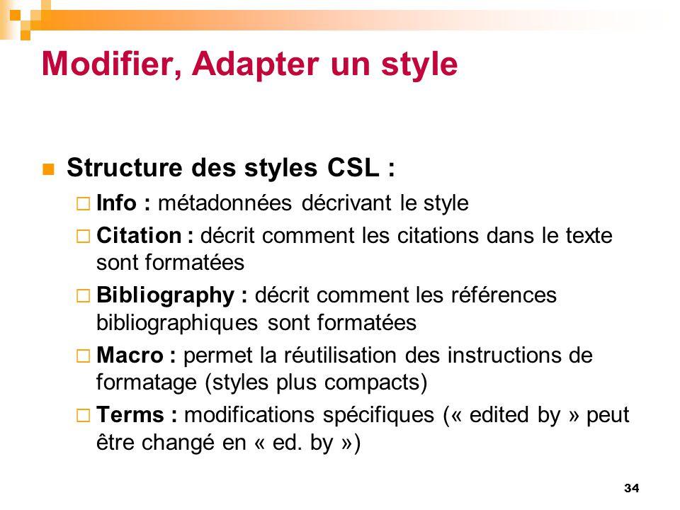 Modifier, Adapter un style  Structure des styles CSL :  Info : métadonnées décrivant le style  Citation : décrit comment les citations dans le text