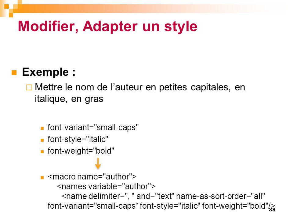 Modifier, Adapter un style  Exemple :  Mettre le nom de l'auteur en petites capitales, en italique, en gras  font-variant=
