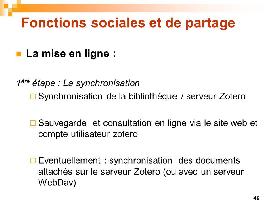 46 Fonctions sociales et de partage  La mise en ligne : 1 ère étape : La synchronisation  Synchronisation de la bibliothèque / serveur Zotero  Sauv
