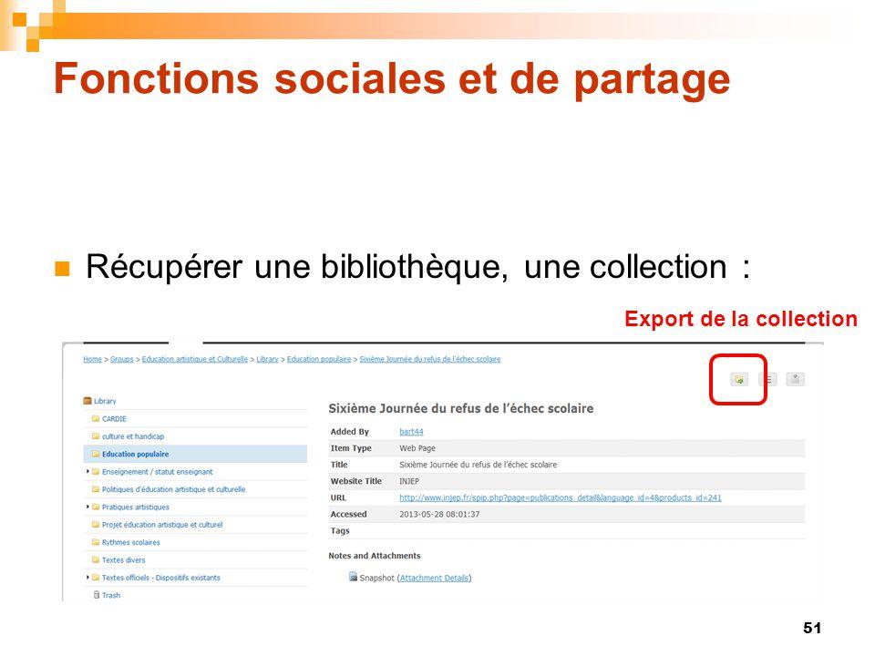 Fonctions sociales et de partage  Récupérer une bibliothèque, une collection : 51 Export de la collection