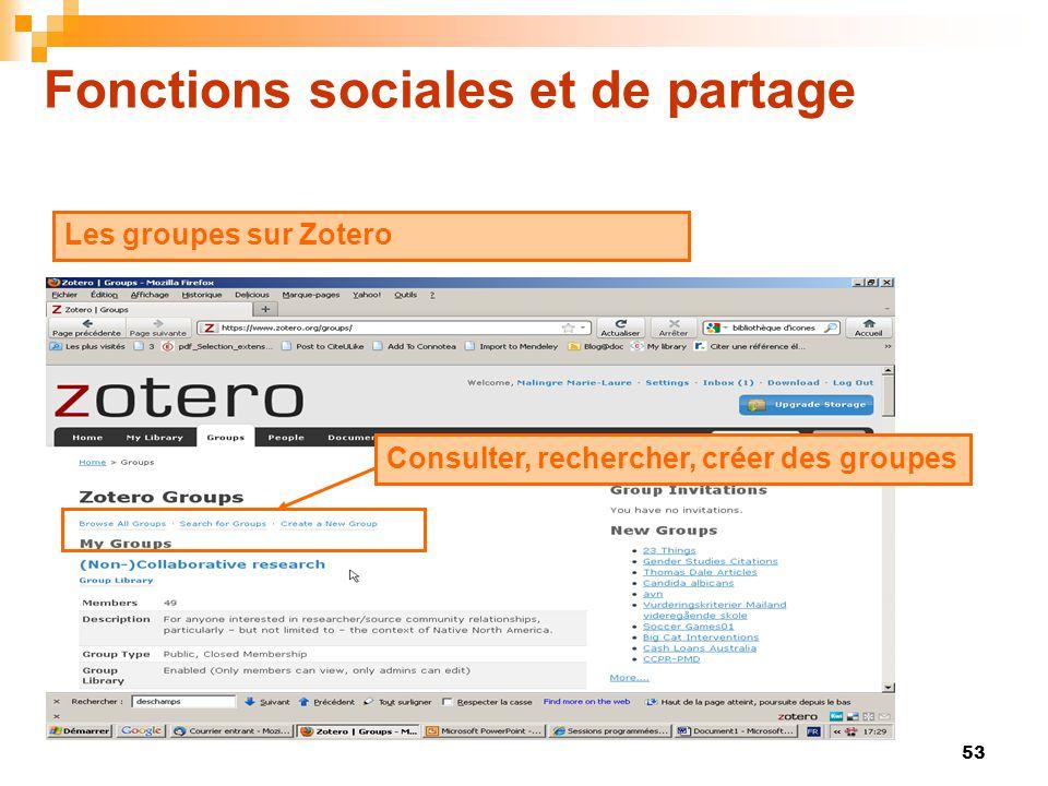 53 Fonctions sociales et de partage Les groupes sur Zotero Consulter, rechercher, créer des groupes