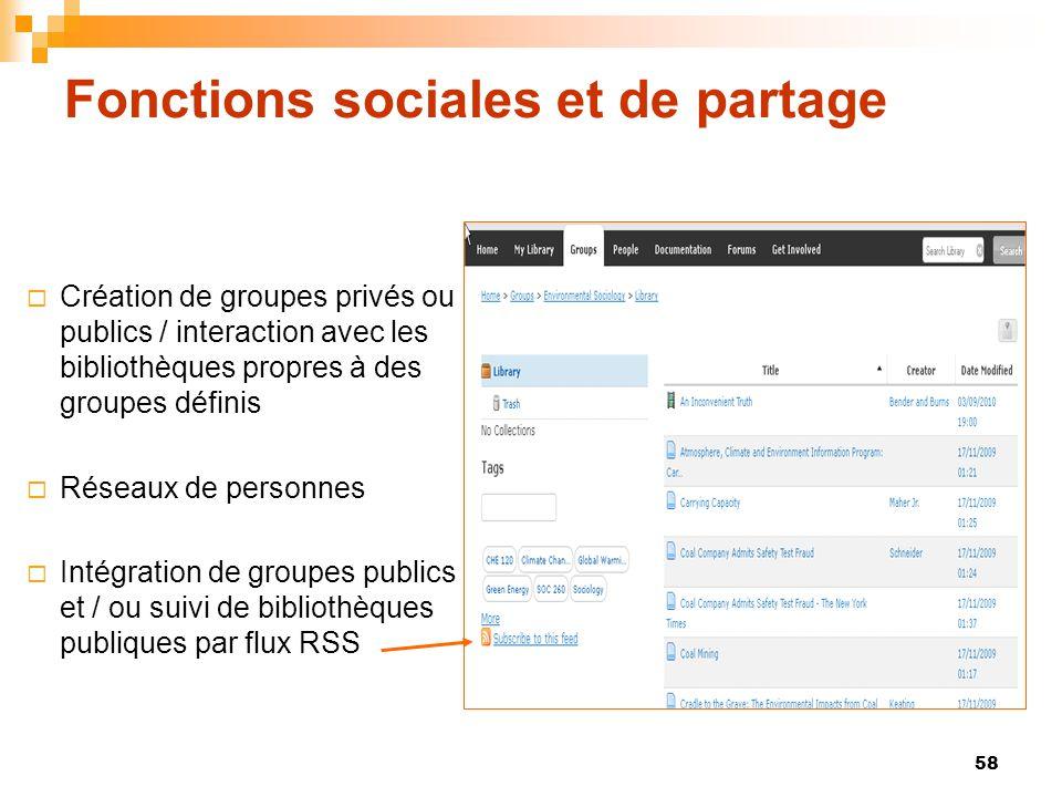 58 Fonctions sociales et de partage  Création de groupes privés ou publics / interaction avec les bibliothèques propres à des groupes définis  Résea