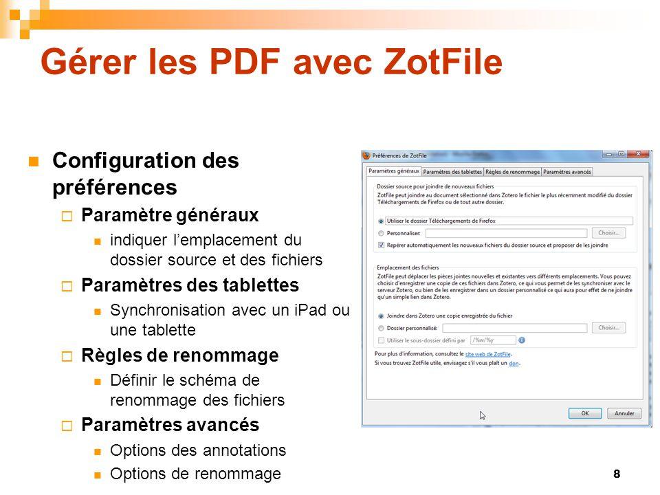 Gérer les PDF avec ZotFile  Configuration des préférences  Paramètre généraux  indiquer l'emplacement du dossier source et des fichiers  Paramètre