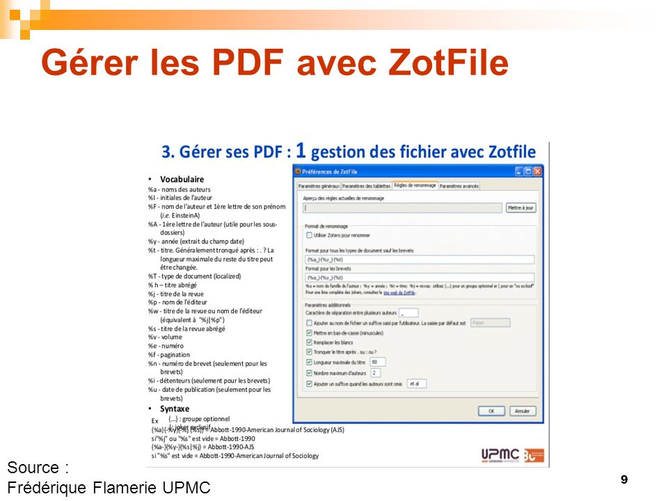 9 Source : Frédérique Flamerie UPMC Gérer les PDF avec ZotFile