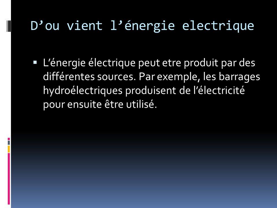D'ou vient l'énergie electrique  L'énergie électrique peut etre produit par des différentes sources. Par exemple, les barrages hydroélectriques produ