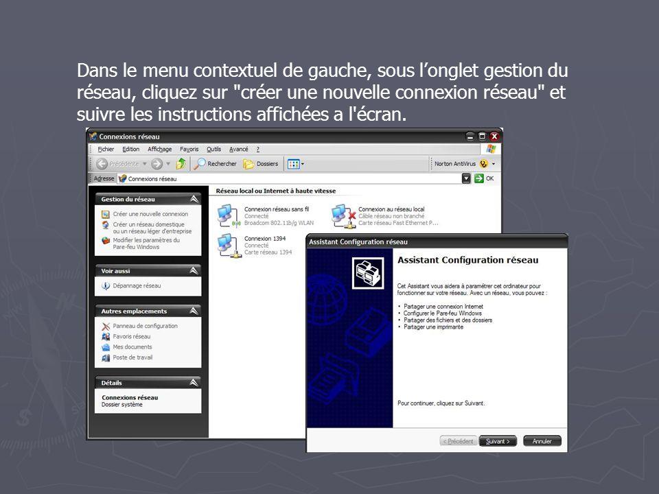 Dans le menu contextuel de gauche, sous l'onglet gestion du réseau, cliquez sur créer une nouvelle connexion réseau et suivre les instructions affichées a l écran.