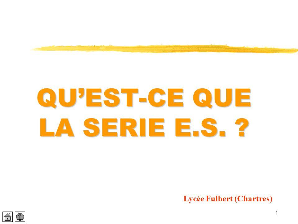 1 QU'EST-CE QUE LA SERIE E.S. ? Lycée Fulbert (Chartres)