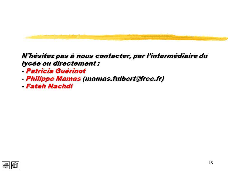 18 N'hésitez pas à nous contacter, par l'intermédiaire du lycée ou directement : - Patricia Guérinot - Philippe Mamas (mamas.fulbert@free.fr) - Fateh