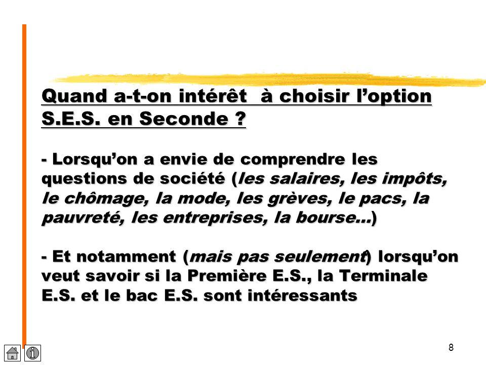 8 Quand a-t-on intérêt à choisir l'option S.E.S. en Seconde ? - Lorsqu'on a envie de comprendre les questions de société (les salaires, les impôts, le
