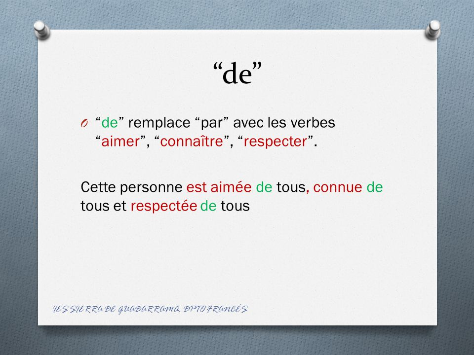 de O de remplace par avec les verbes aimer , connaître , respecter .