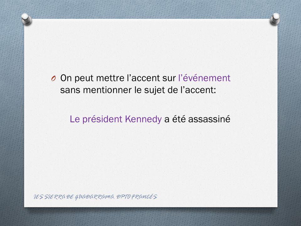 O On peut mettre l'accent sur l'événement sans mentionner le sujet de l'accent: Le président Kennedy a été assassiné IES SIERRA DE GUADARRAMA.
