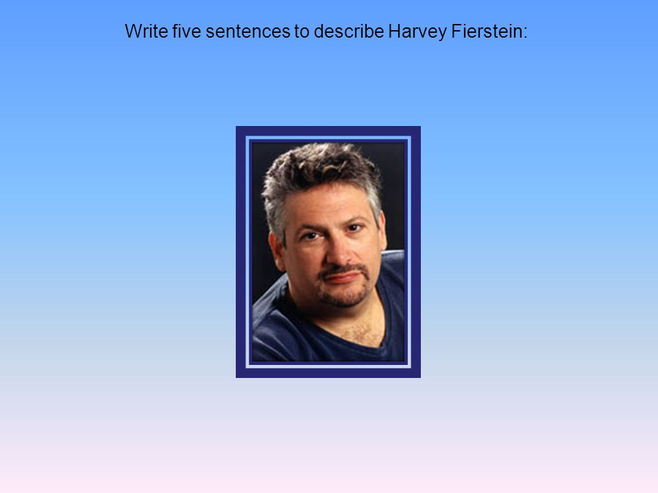Write five sentences to describe Harvey Fierstein: