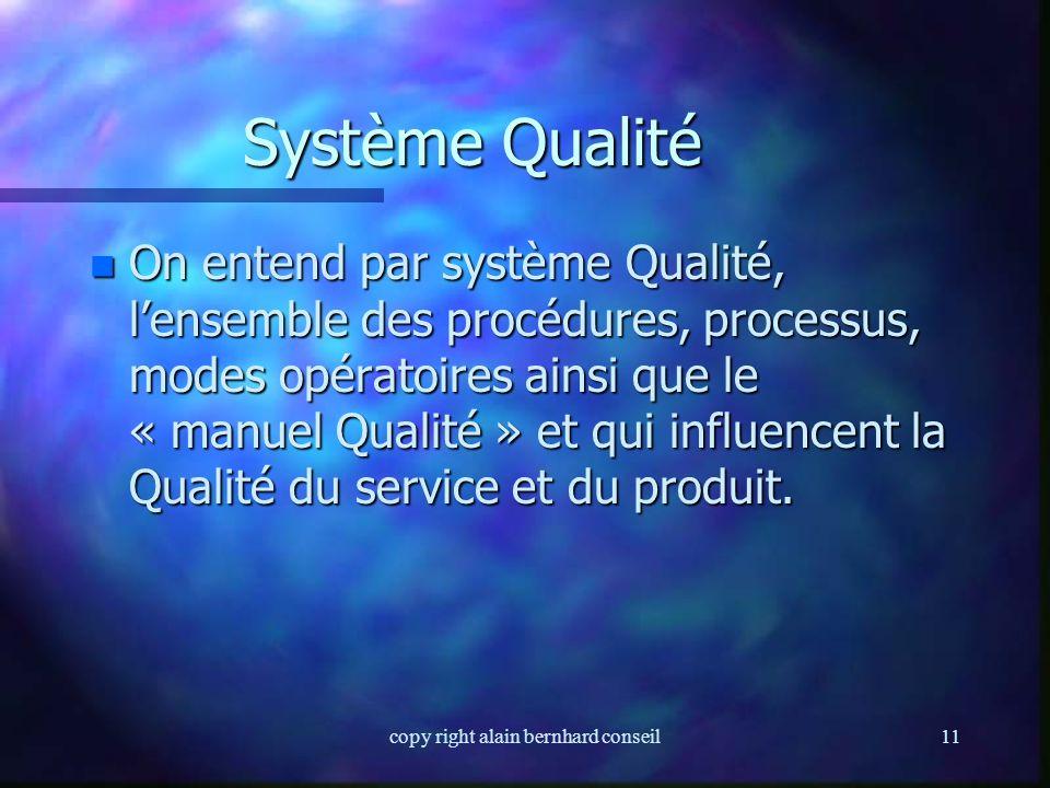 copy right alain bernhard conseil10 NORME ISO 9001 AN 2000 n C'est une norme de management (politique qualité, engagement, ressources, organisation, c