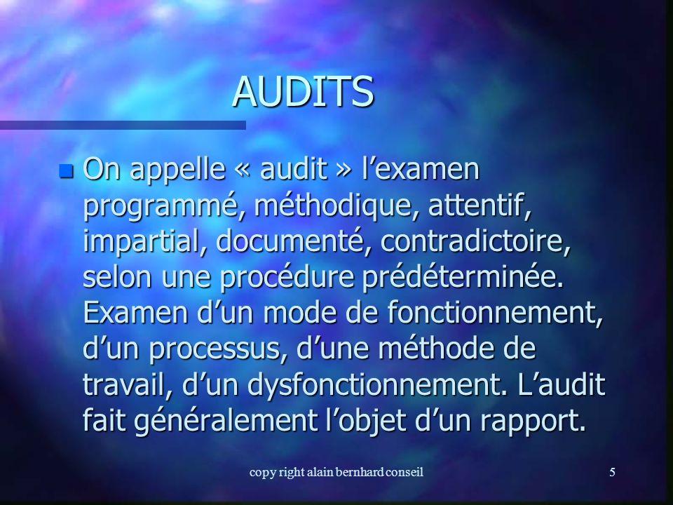 copy right alain bernhard conseil5 AUDITS n On appelle « audit » l'examen programmé, méthodique, attentif, impartial, documenté, contradictoire, selon une procédure prédéterminée.