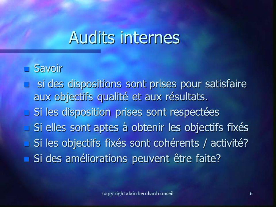 copy right alain bernhard conseil5 AUDITS n On appelle « audit » l'examen programmé, méthodique, attentif, impartial, documenté, contradictoire, selon