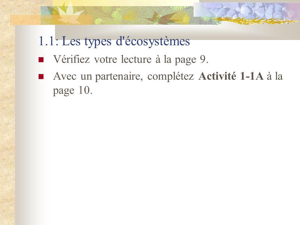 1.1: Les types d'écosystèmes  Vérifiez votre lecture à la page 9.  Avec un partenaire, complétez Activité 1-1A à la page 10.