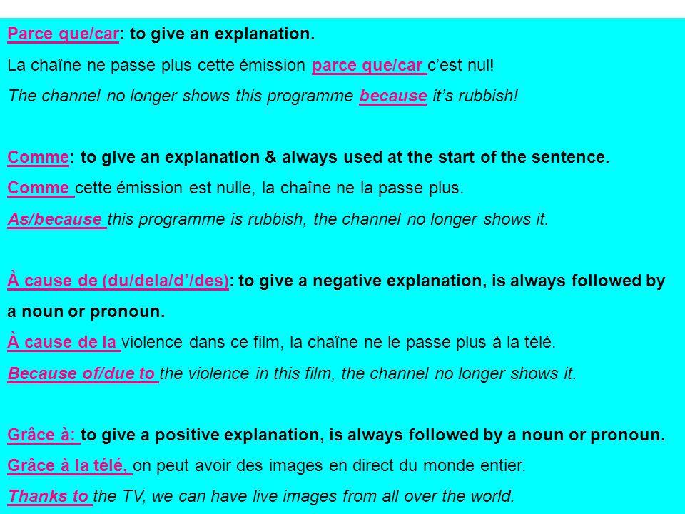 Parce que/car: to give an explanation. La chaîne ne passe plus cette émission parce que/car c'est nul! The channel no longer shows this programme beca