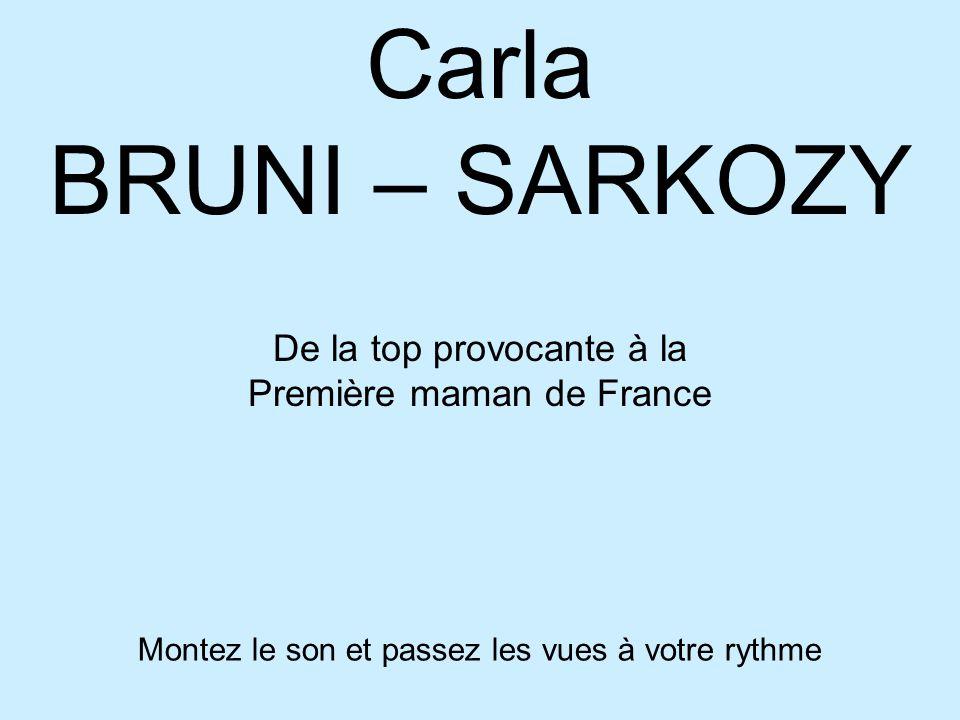 Montez le son et passez les vues à votre rythme Carla BRUNI – SARKOZY De la top provocante à la Première maman de France