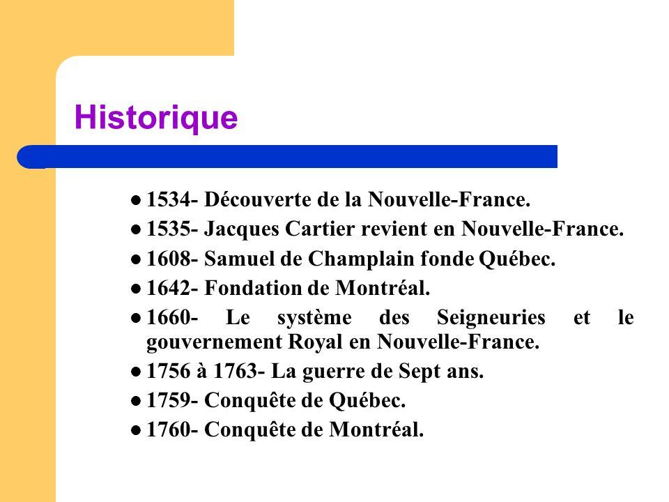 Historique  1534- Découverte de la Nouvelle-France.  1535- Jacques Cartier revient en Nouvelle-France.  1608- Samuel de Champlain fonde Québec.  1