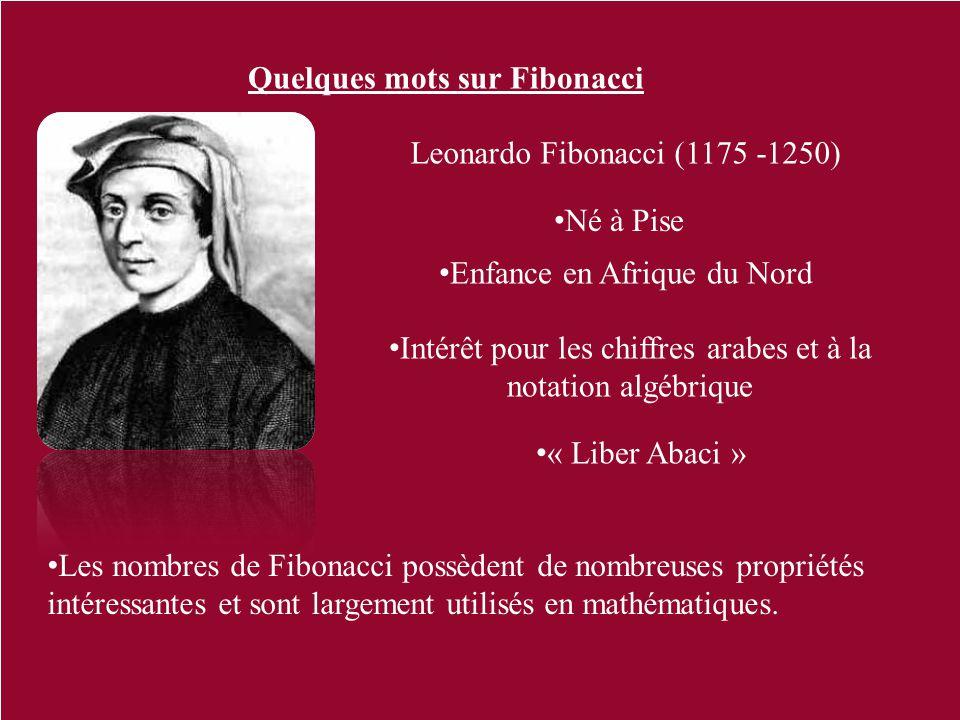 Quelques mots sur Fibonacci • Les nombres de Fibonacci possèdent de nombreuses propriétés intéressantes et sont largement utilisés en mathématiques. L