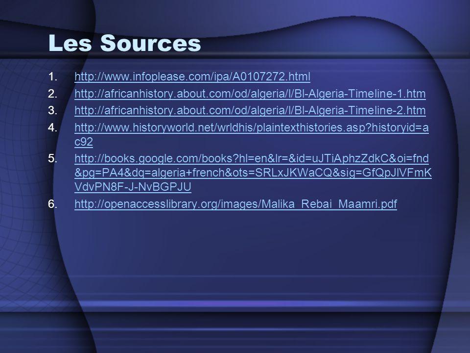 Les Sources 1.http://www.infoplease.com/ipa/A0107272.htmlhttp://www.infoplease.com/ipa/A0107272.html 2.http://africanhistory.about.com/od/algeria/l/Bl