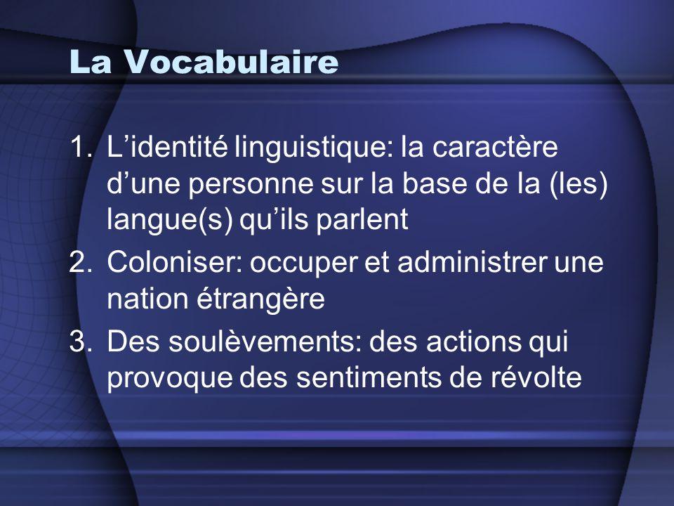 La Vocabulaire 1.L'identité linguistique: la caractère d'une personne sur la base de la (les) langue(s) qu'ils parlent 2.Coloniser: occuper et adminis
