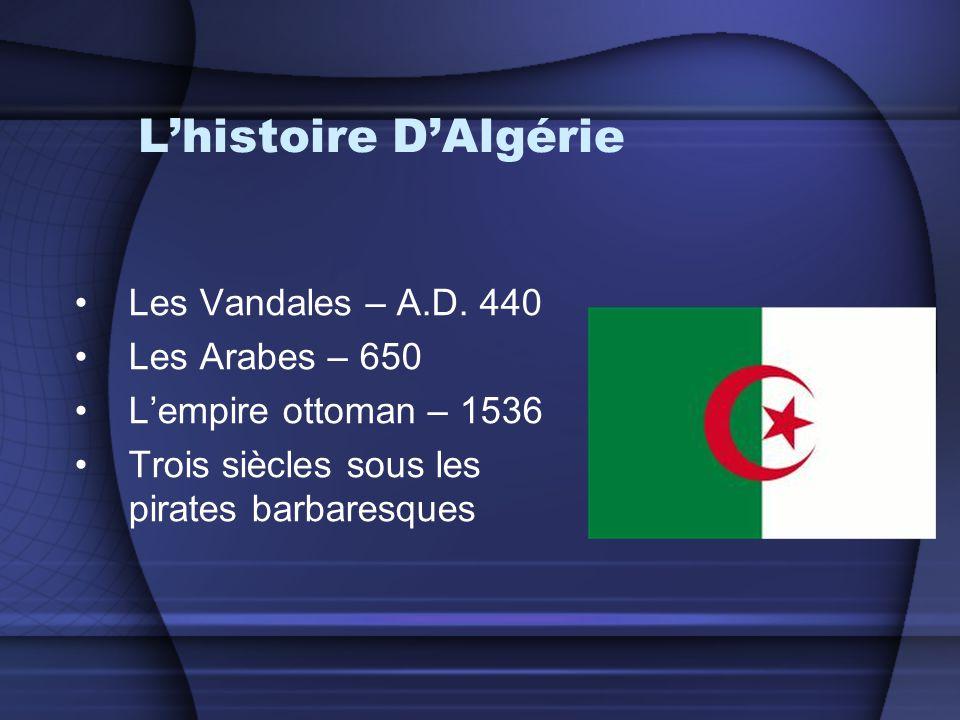 L'histoire D'Algérie •Les Vandales – A.D. 440 •Les Arabes – 650 •L'empire ottoman – 1536 •Trois siècles sous les pirates barbaresques