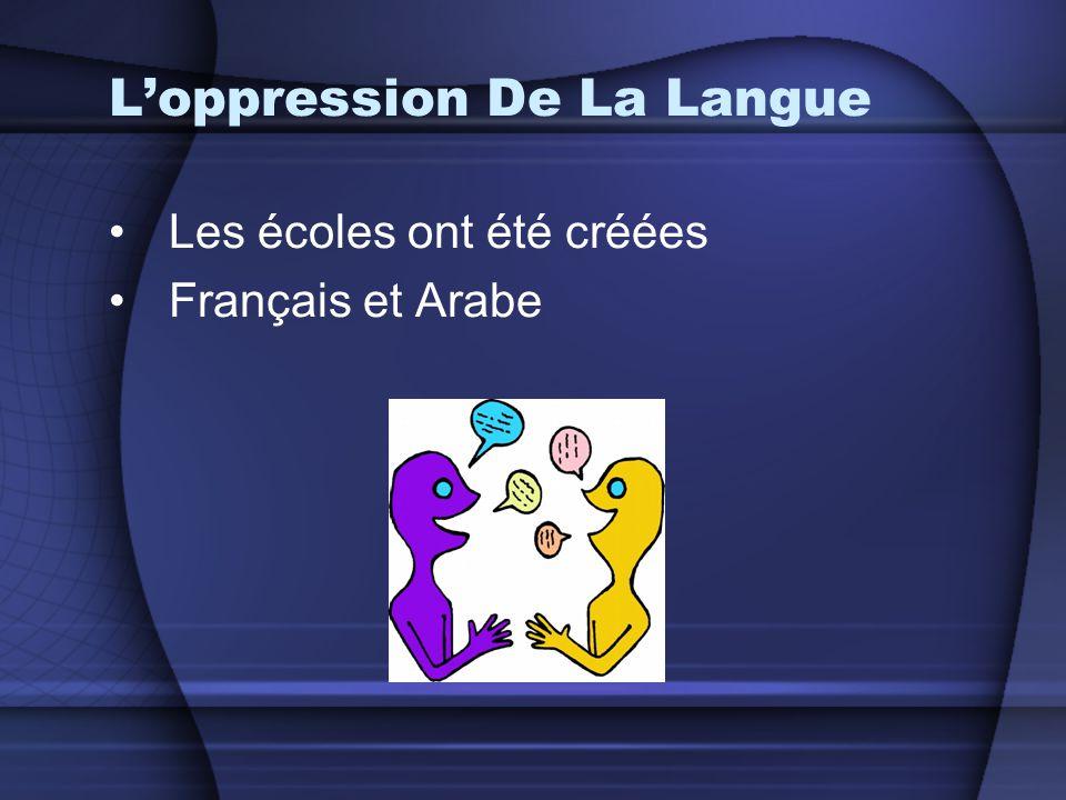 L'oppression De La Langue •Les écoles ont été créées •Français et Arabe