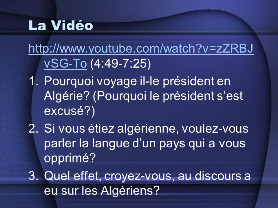 La Vidéo http://www.youtube.com/watch?v=zZRBJ vSG-Tohttp://www.youtube.com/watch?v=zZRBJ vSG-To (4:49-7:25) 1.Pourquoi voyage il-le président en Algér