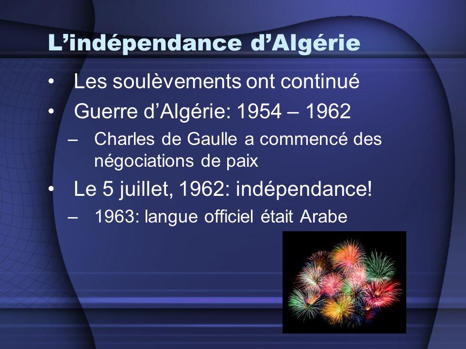 L'indépendance d'Algérie •Les soulèvements ont continué •Guerre d'Algérie: 1954 – 1962 –Charles de Gaulle a commencé des négociations de paix •Le 5 ju