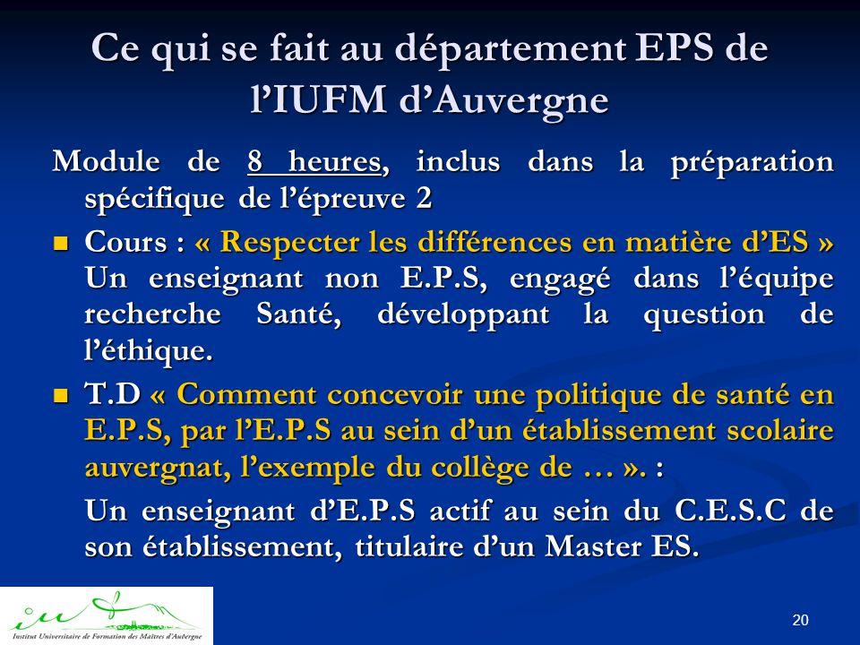 20 Module de 8 heures, inclus dans la préparation spécifique de l'épreuve 2  Cours : « Respecter les différences en matière d'ES » Un enseignant non E.P.S, engagé dans l'équipe recherche Santé, développant la question de l'éthique.