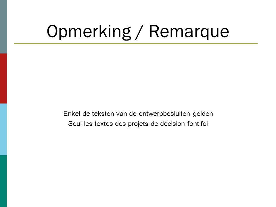 Opmerking / Remarque Enkel de teksten van de ontwerpbesluiten gelden Seul les textes des projets de décision font foi