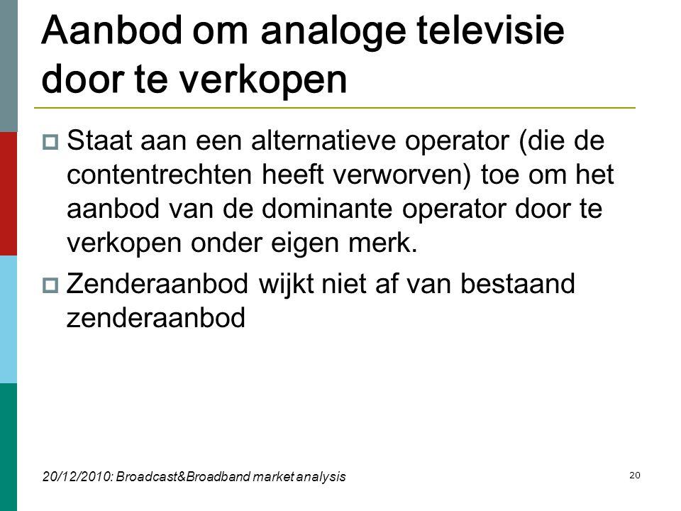 20 Aanbod om analoge televisie door te verkopen  Staat aan een alternatieve operator (die de contentrechten heeft verworven) toe om het aanbod van de dominante operator door te verkopen onder eigen merk.