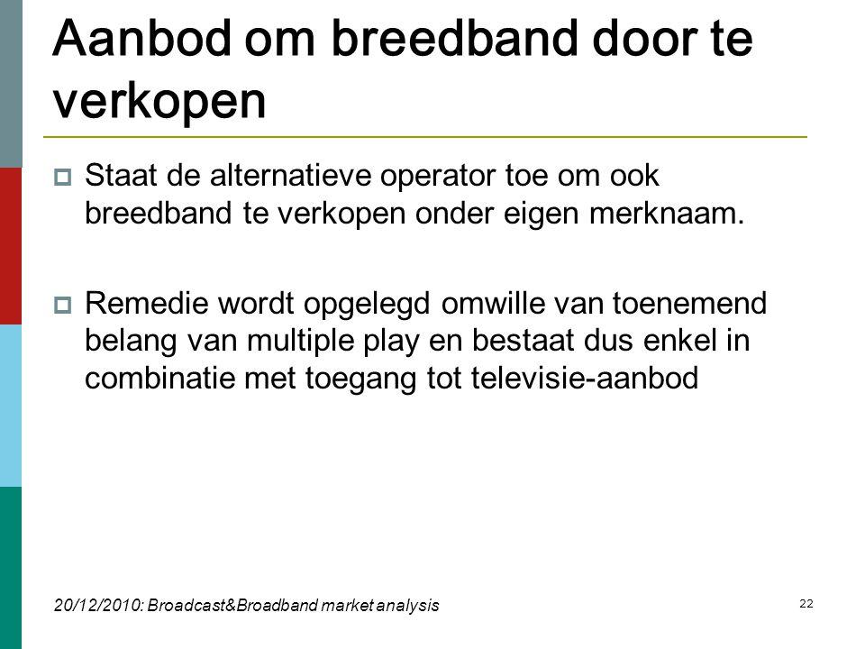 22 Aanbod om breedband door te verkopen  Staat de alternatieve operator toe om ook breedband te verkopen onder eigen merknaam.