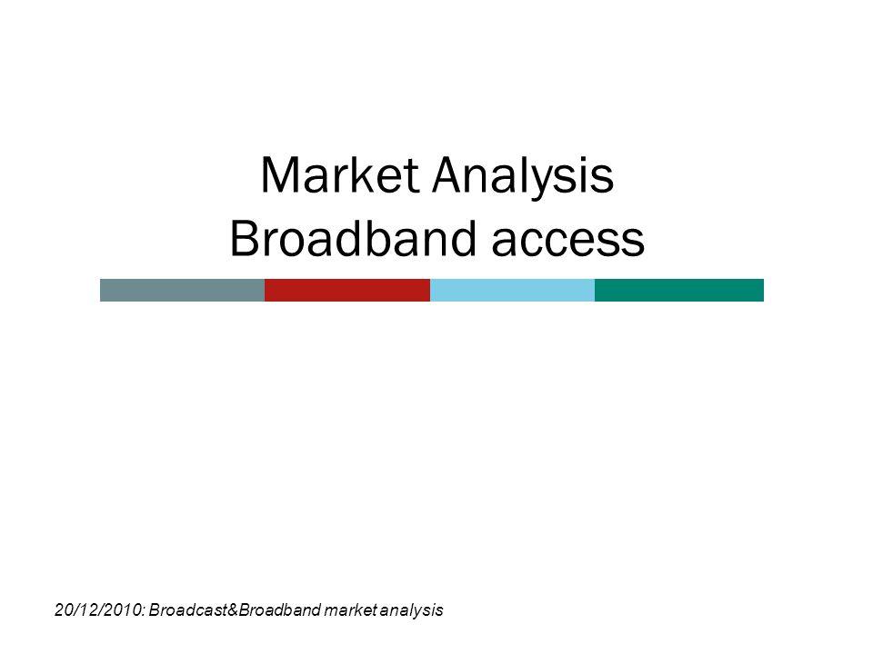 Market Analysis Broadband access 20/12/2010: Broadcast&Broadband market analysis