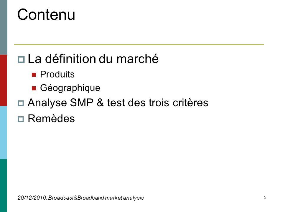 20/12/2010: Broadcast&Broadband market analysis 5 Contenu  La définition du marché  Produits  Géographique  Analyse SMP & test des trois critères  Remèdes