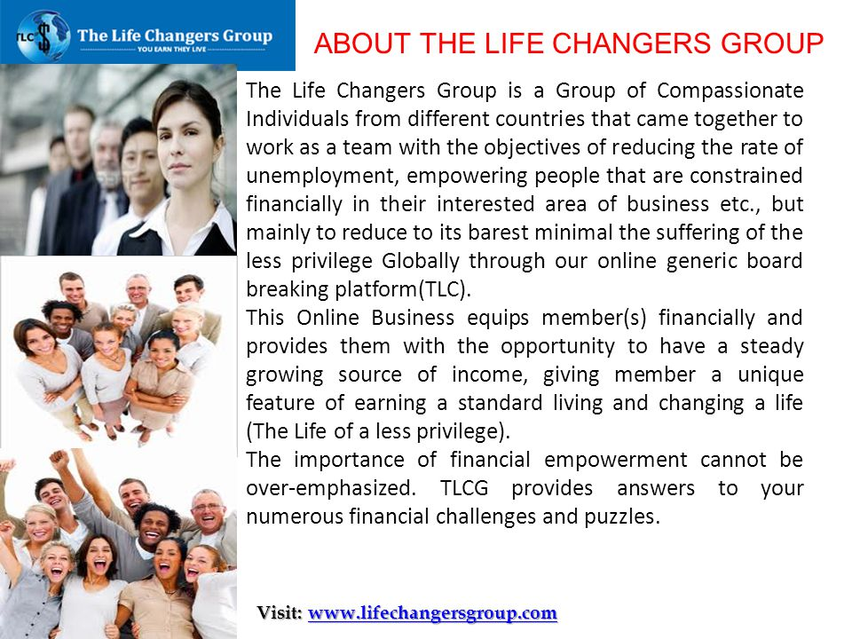 The Life Changers Group is a Group of Compassionate Individuals from different countries that came together to work as a team with the objectives of r