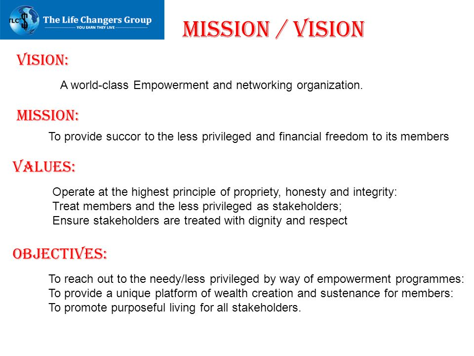 MISSION / VISION VISION: A world-class Empowerment and networking organization. MISSION: To provide succor to the less privileged and financial freedo