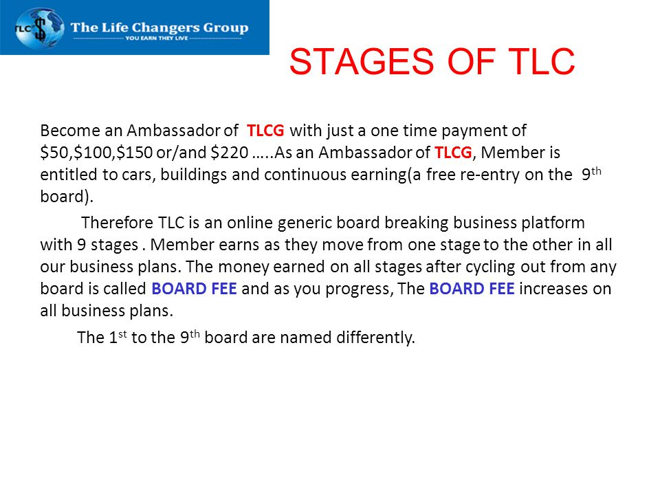 STAGES OF TLC Become an Ambassador of TLCG with just a one time payment of $50,$100,$150 or/and $220 …..As an Ambassador of TLCG, Member is entitled t