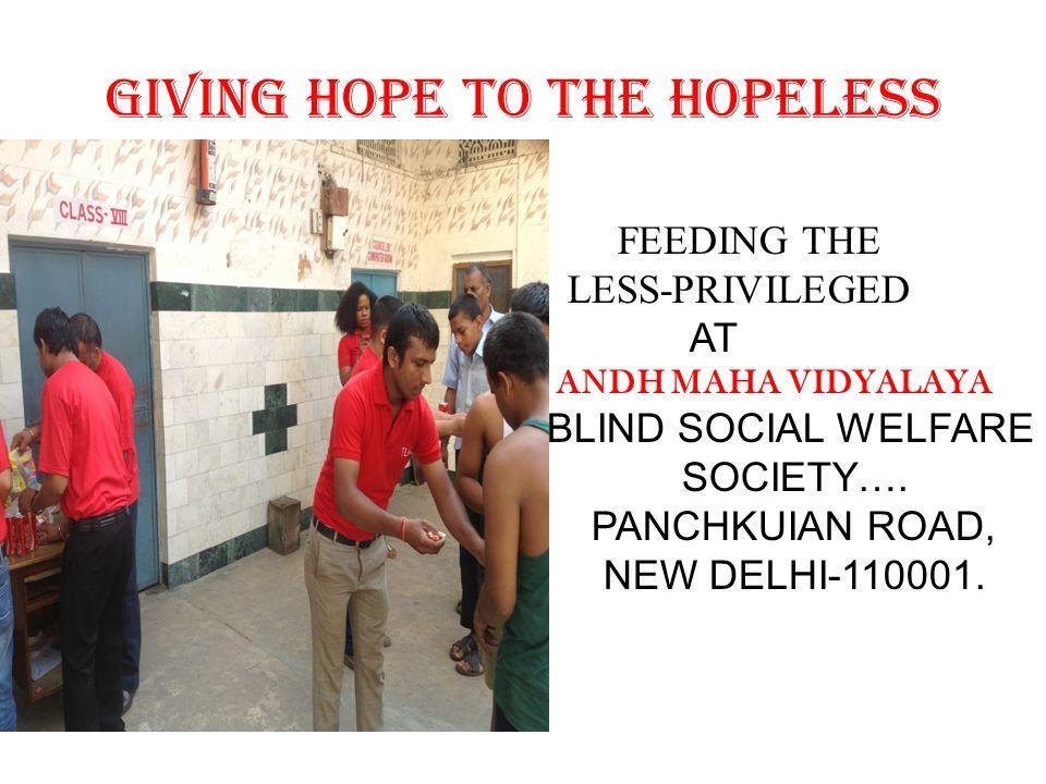 GIVING HOPE TO THE HOPELESS FEEDING THE LESS-PRIVILEGED AT ANDH MAHA VIDYALAYA BLIND SOCIAL WELFARE SOCIETY…. PANCHKUIAN ROAD, NEW DELHI-110001.