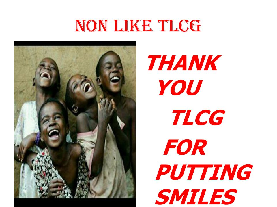 NON LIKE TLCG THANK YOU TLCG FOR PUTTING SMILES ON OUR FACES.